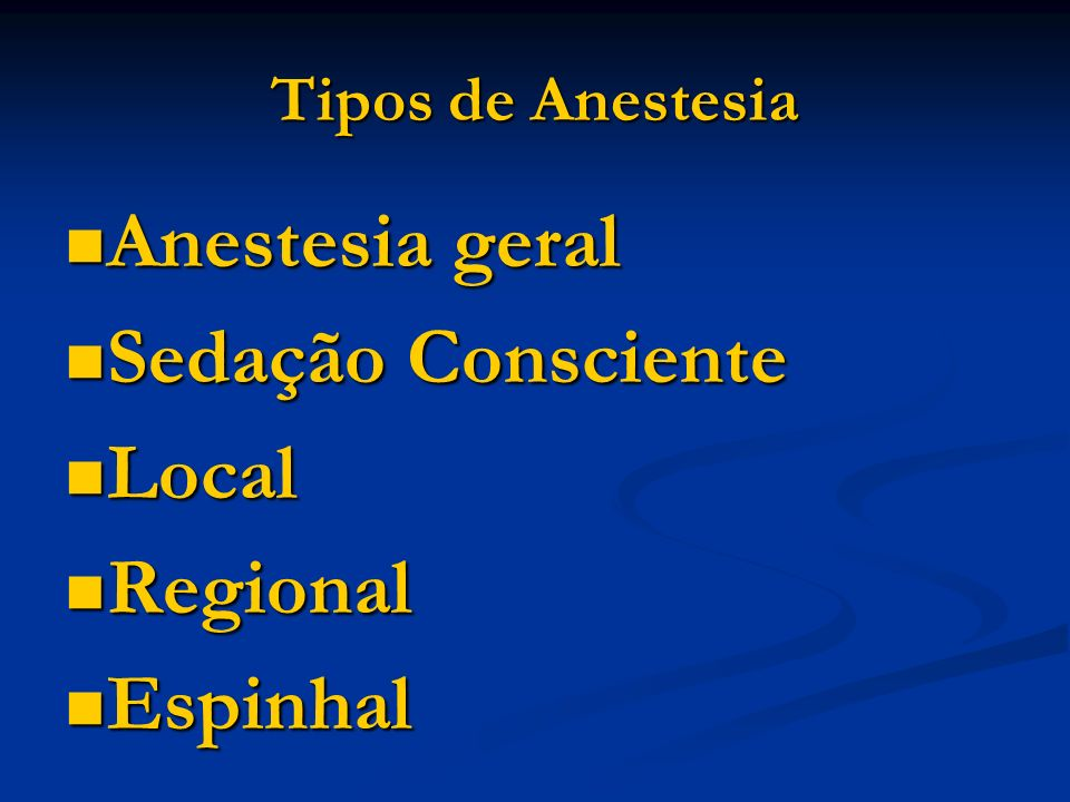 Anestesia geral Sedação Consciente Local Regional Espinhal