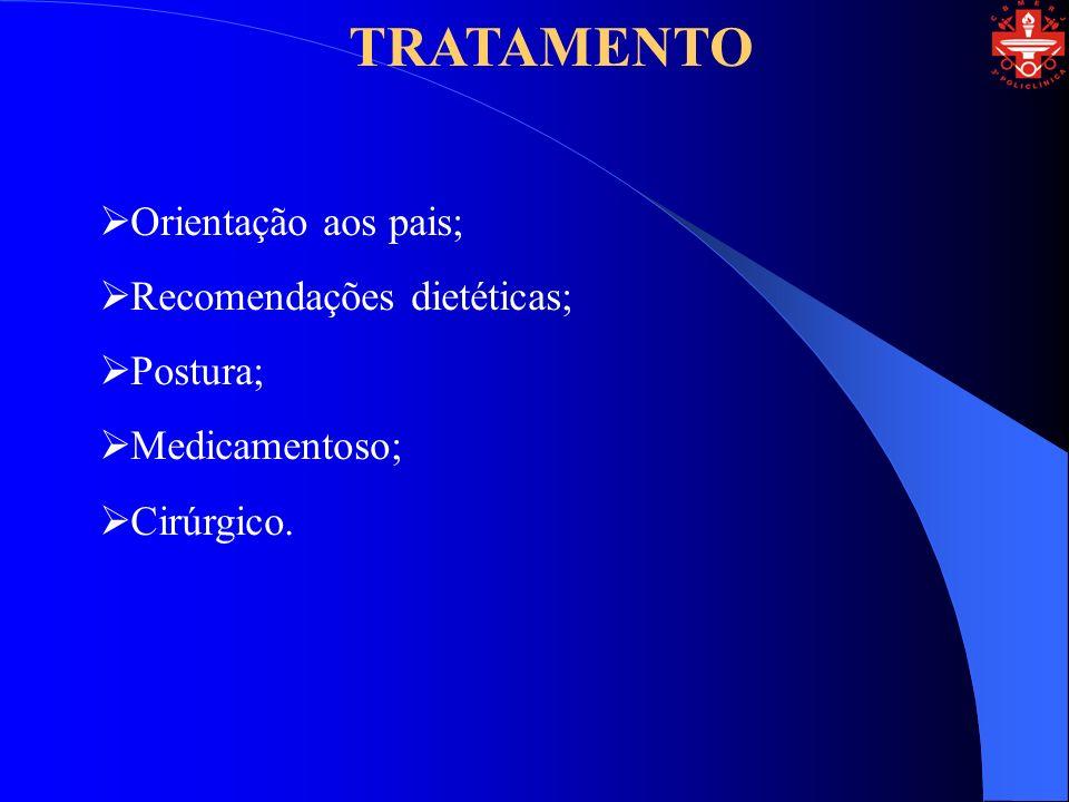 TRATAMENTO Orientação aos pais; Recomendações dietéticas; Postura;