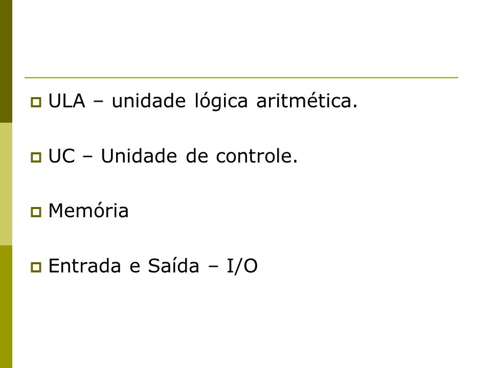 ULA – unidade lógica aritmética.