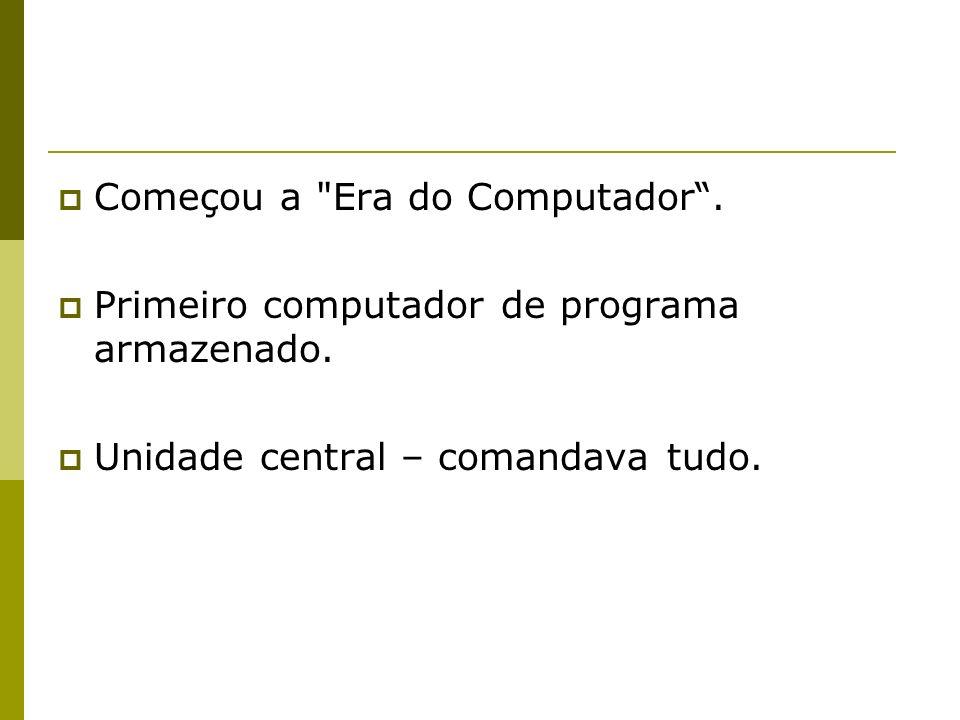 Começou a Era do Computador .