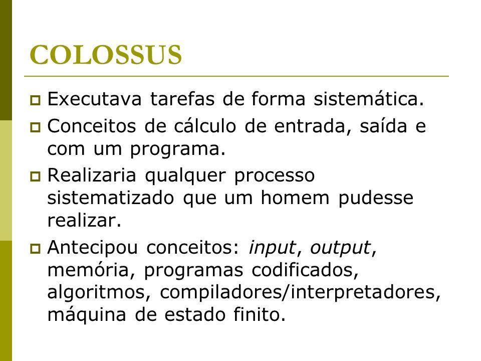 COLOSSUS Executava tarefas de forma sistemática.
