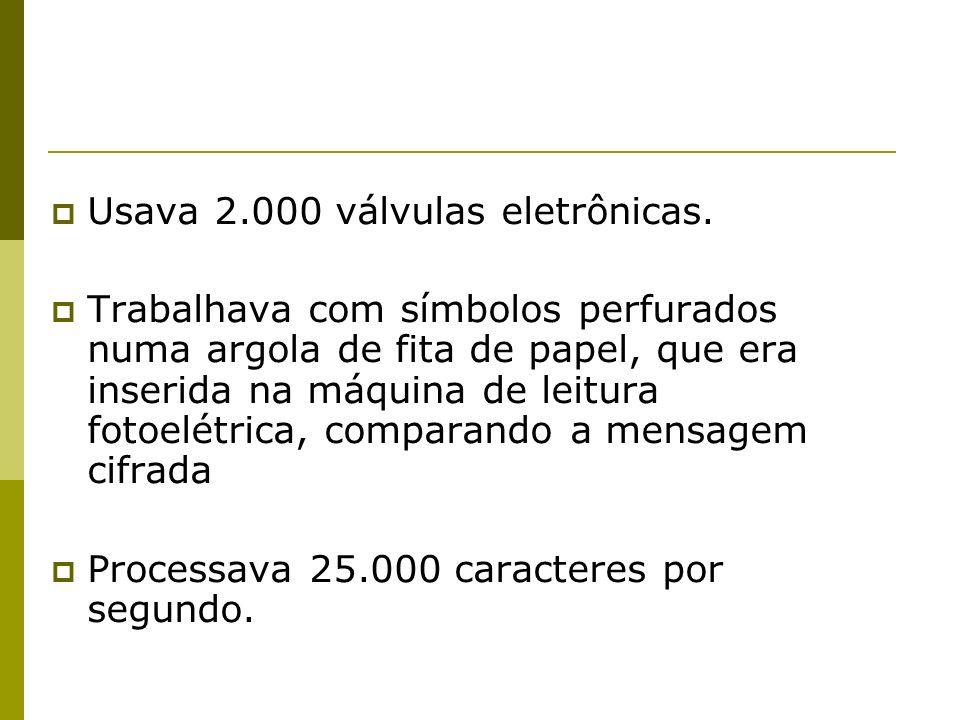 Usava 2.000 válvulas eletrônicas.