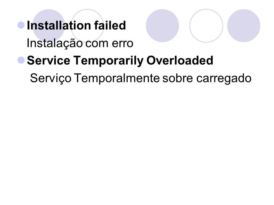 Installation failedInstalação com erro.Service Temporarily Overloaded.