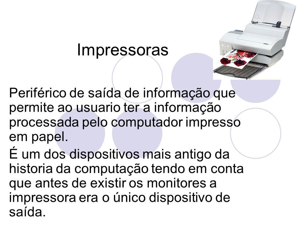 Impressoras Periférico de saída de informação que permite ao usuario ter a informação processada pelo computador impresso em papel.