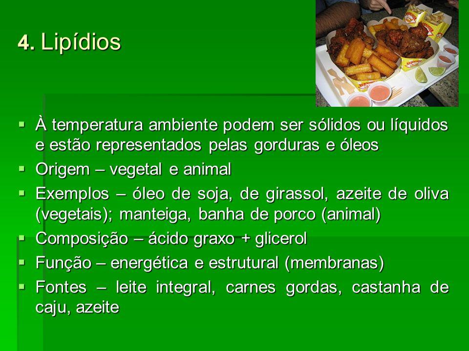 4. LipídiosÀ temperatura ambiente podem ser sólidos ou líquidos e estão representados pelas gorduras e óleos.