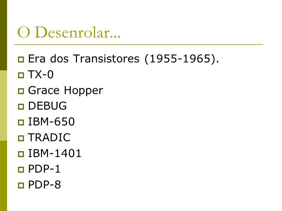 O Desenrolar... Era dos Transistores (1955-1965). TX-0 Grace Hopper