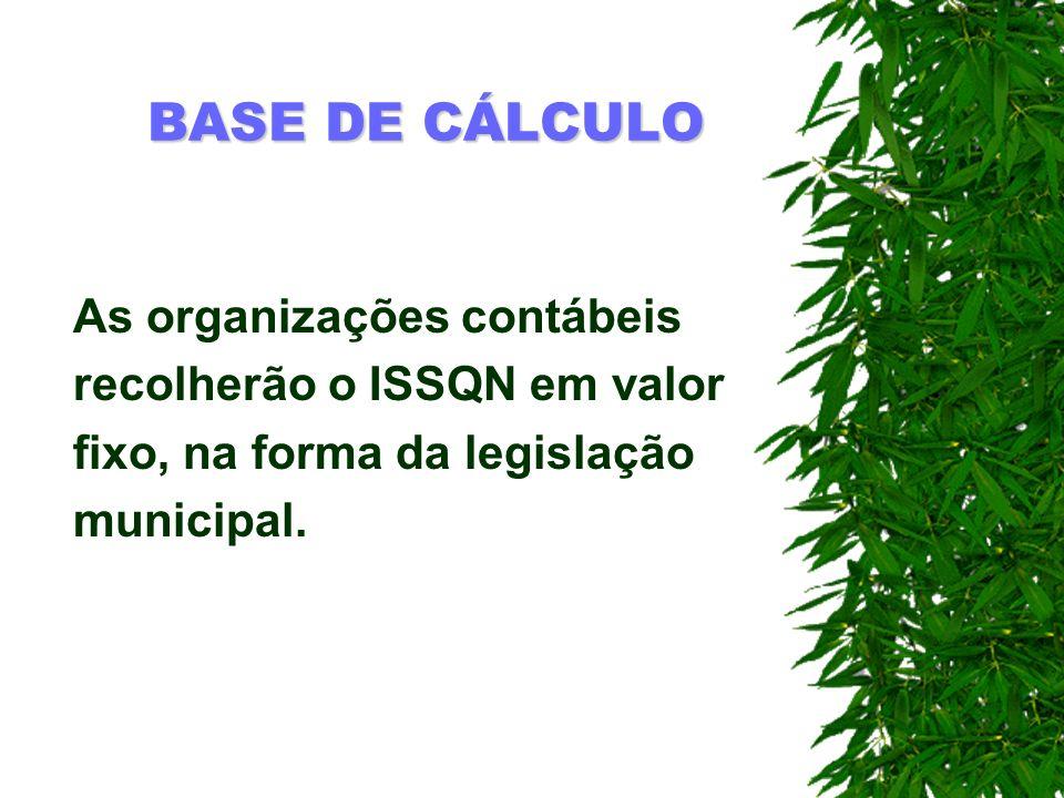 BASE DE CÁLCULO As organizações contábeis recolherão o ISSQN em valor