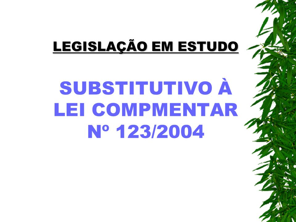 LEGISLAÇÃO EM ESTUDO SUBSTITUTIVO À LEI COMPMENTAR Nº 123/2004