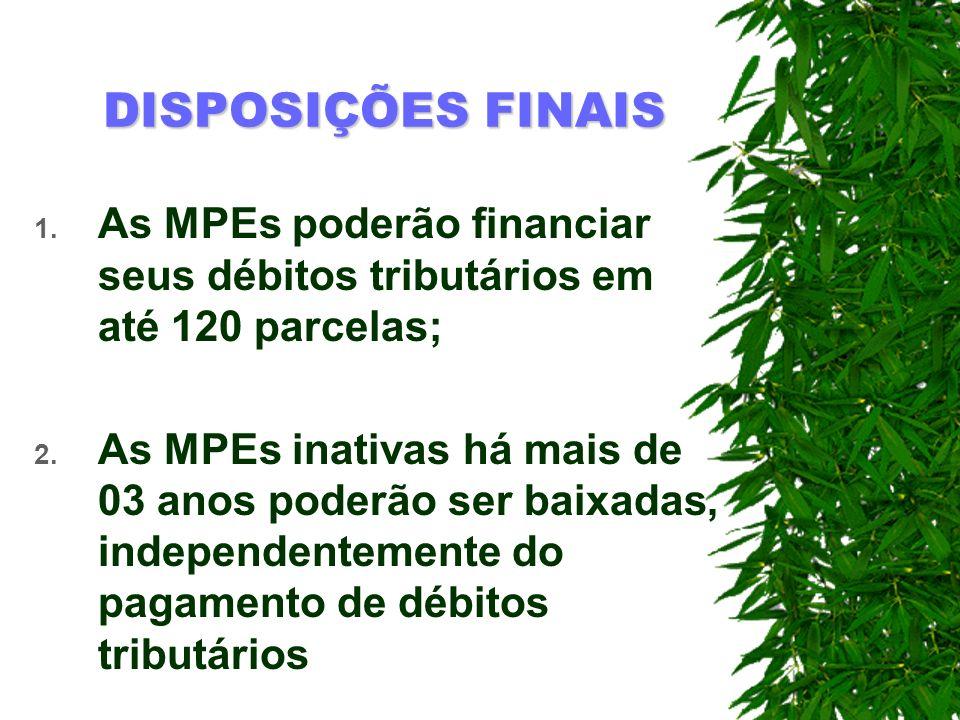 DISPOSIÇÕES FINAISAs MPEs poderão financiar seus débitos tributários em até 120 parcelas;