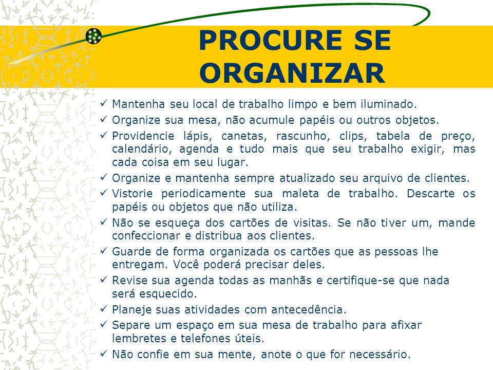 PROCURE SE ORGANIZAR Mantenha seu local de trabalho limpo e bem iluminado. Organize sua mesa, não acumule papéis ou outros objetos.