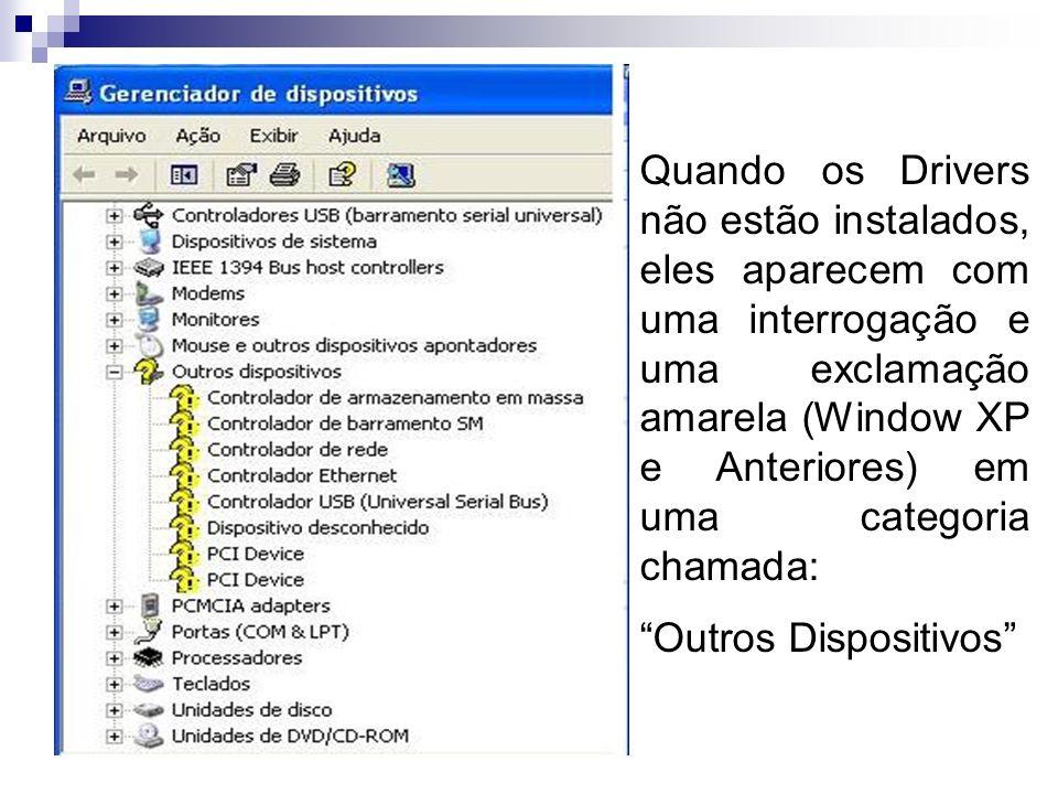 Quando os Drivers não estão instalados, eles aparecem com uma interrogação e uma exclamação amarela (Window XP e Anteriores) em uma categoria chamada: Outros Dispositivos