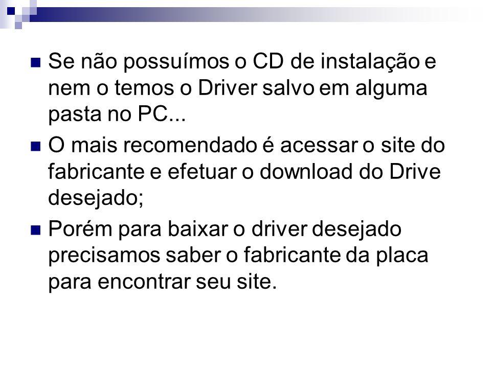 Se não possuímos o CD de instalação e nem o temos o Driver salvo em alguma pasta no PC...
