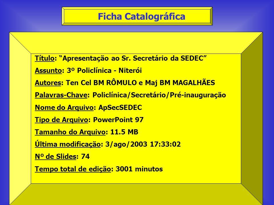 Ficha Catalográfica Título: Apresentação ao Sr. Secretário da SEDEC
