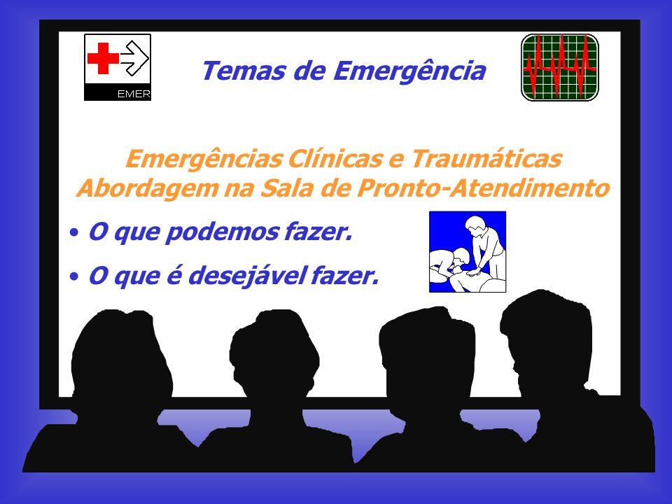 Temas de Emergência Emergências Clínicas e Traumáticas Abordagem na Sala de Pronto-Atendimento. O que podemos fazer.