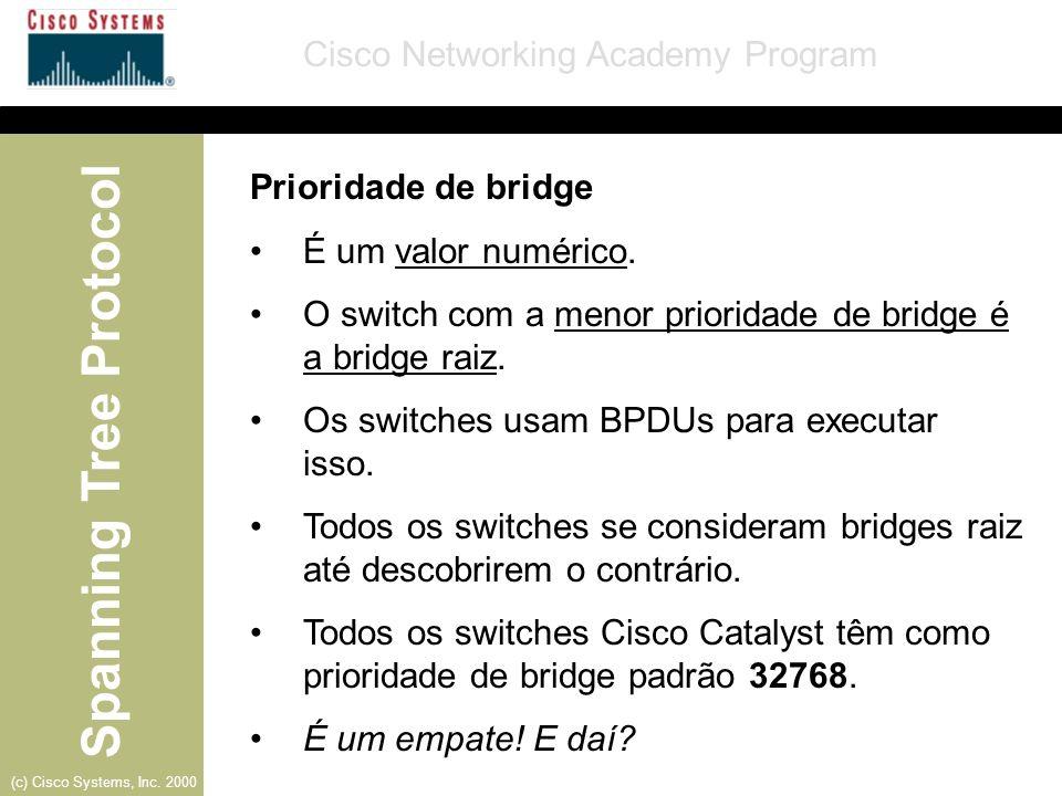 Prioridade de bridge É um valor numérico. O switch com a menor prioridade de bridge é a bridge raiz.