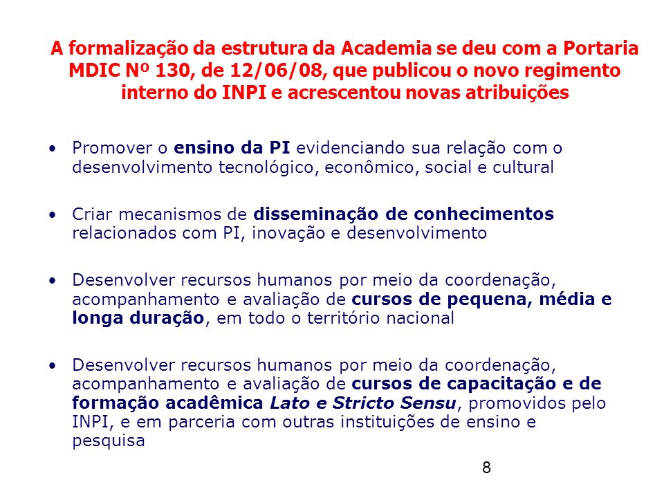 A formalização da estrutura da Academia se deu com a Portaria MDIC Nº 130, de 12/06/08, que publicou o novo regimento interno do INPI e acrescentou novas atribuições