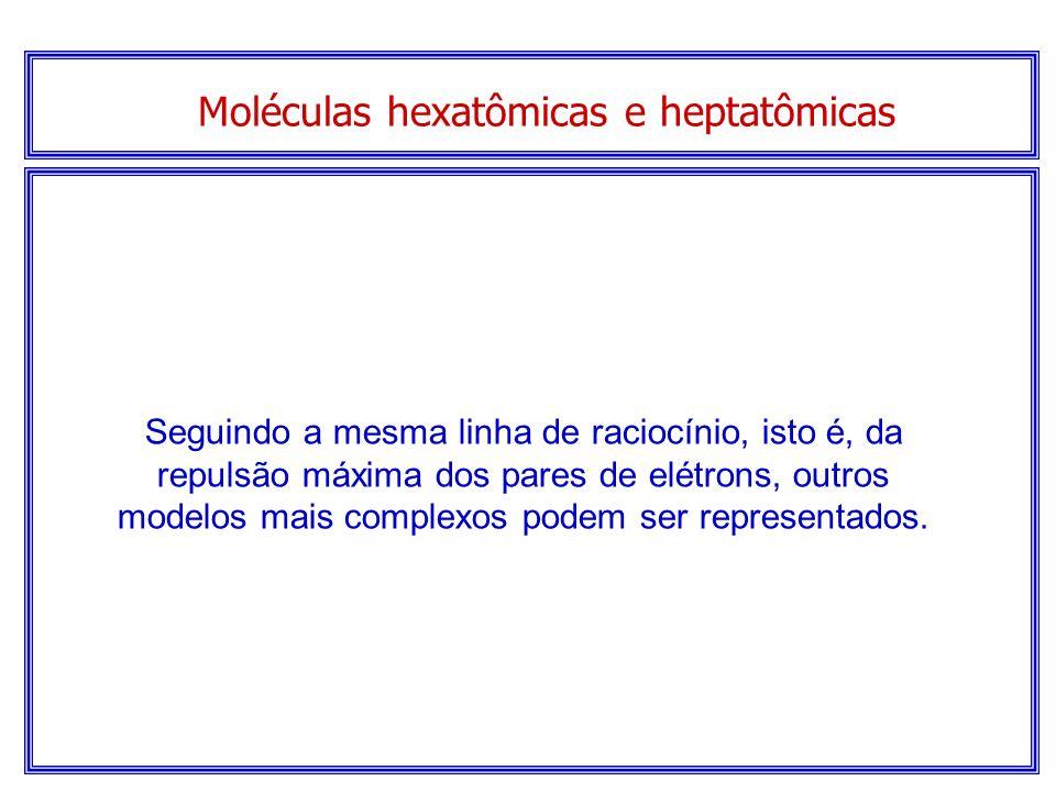 Moléculas hexatômicas e heptatômicas