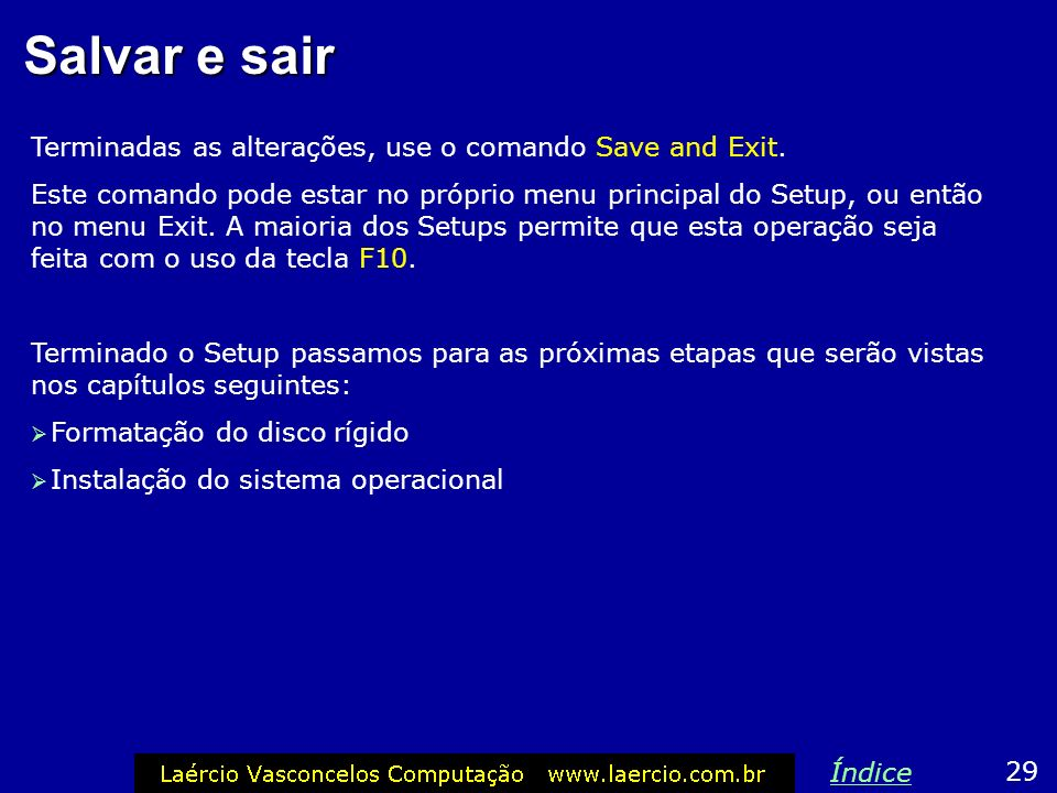 Salvar e sair Terminadas as alterações, use o comando Save and Exit.