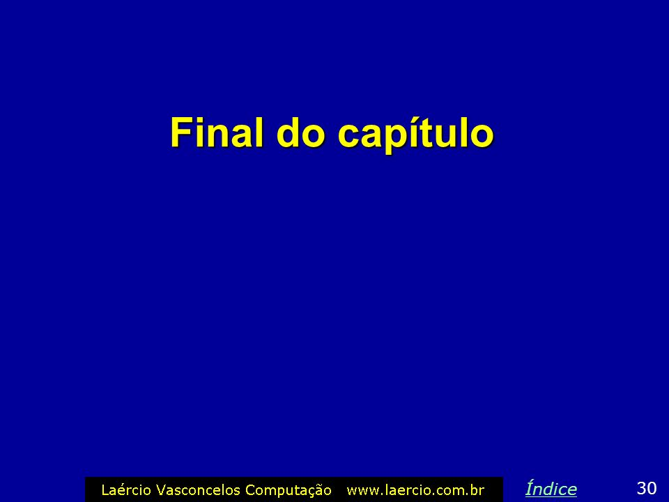 Final do capítulo Índice 30