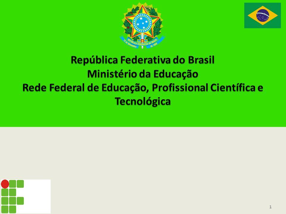 República Federativa do Brasil Ministério da Educação Rede Federal de Educação, Profissional Científica e Tecnológica