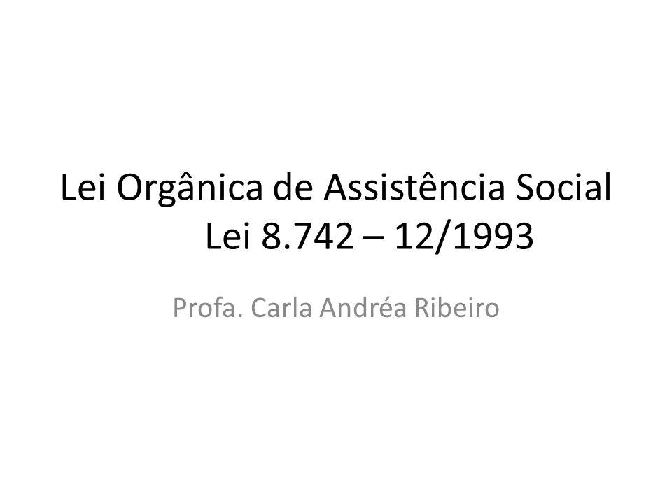 Lei Orgânica de Assistência Social Lei 8.742 – 12/1993