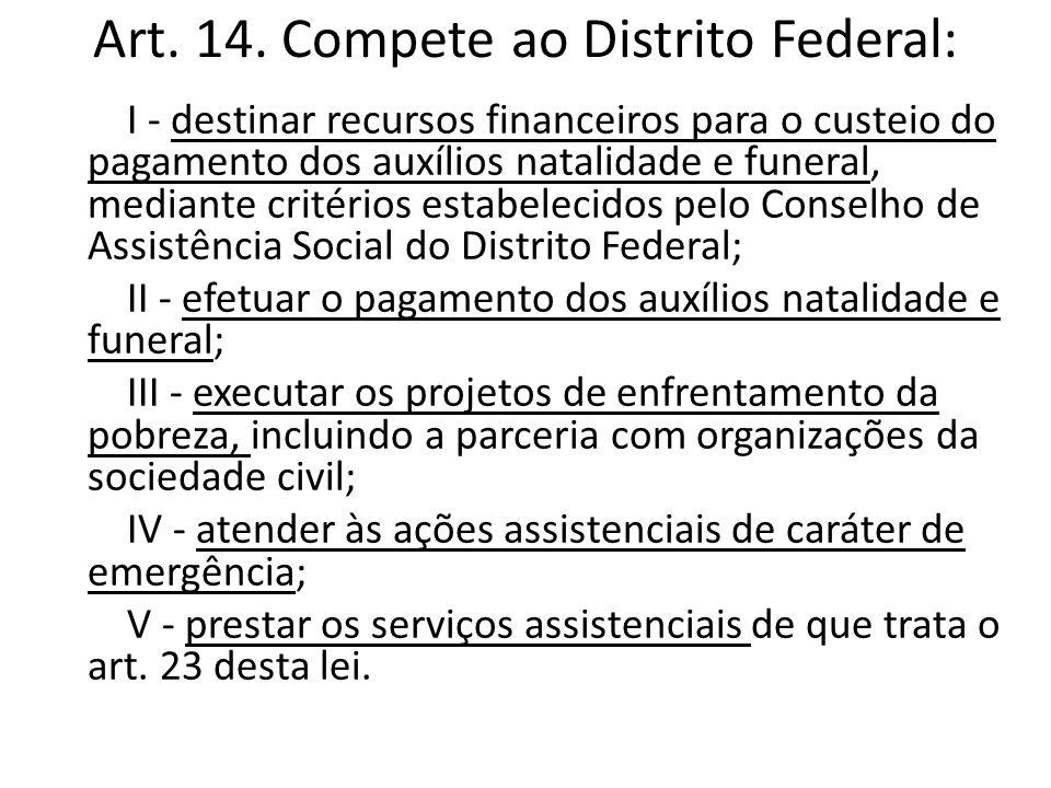 Art. 14. Compete ao Distrito Federal: