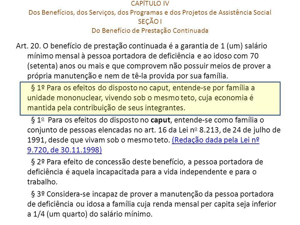 CAPÍTULO IV Dos Benefícios, dos Serviços, dos Programas e dos Projetos de Assistência Social SEÇÃO I Do Benefício de Prestação Continuada