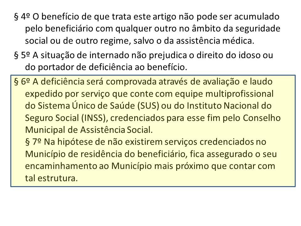 § 4º O benefício de que trata este artigo não pode ser acumulado pelo beneficiário com qualquer outro no âmbito da seguridade social ou de outro regime, salvo o da assistência médica.