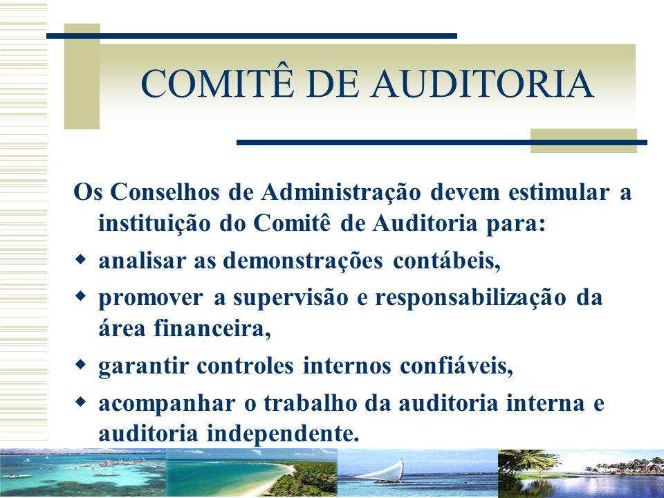 COMITÊ DE AUDITORIAOs Conselhos de Administração devem estimular a instituição do Comitê de Auditoria para: