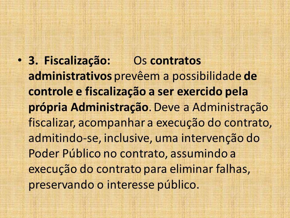 3. Fiscalização: Os contratos administrativos prevêem a possibilidade de controle e fiscalização a ser exercido pela própria Administração.