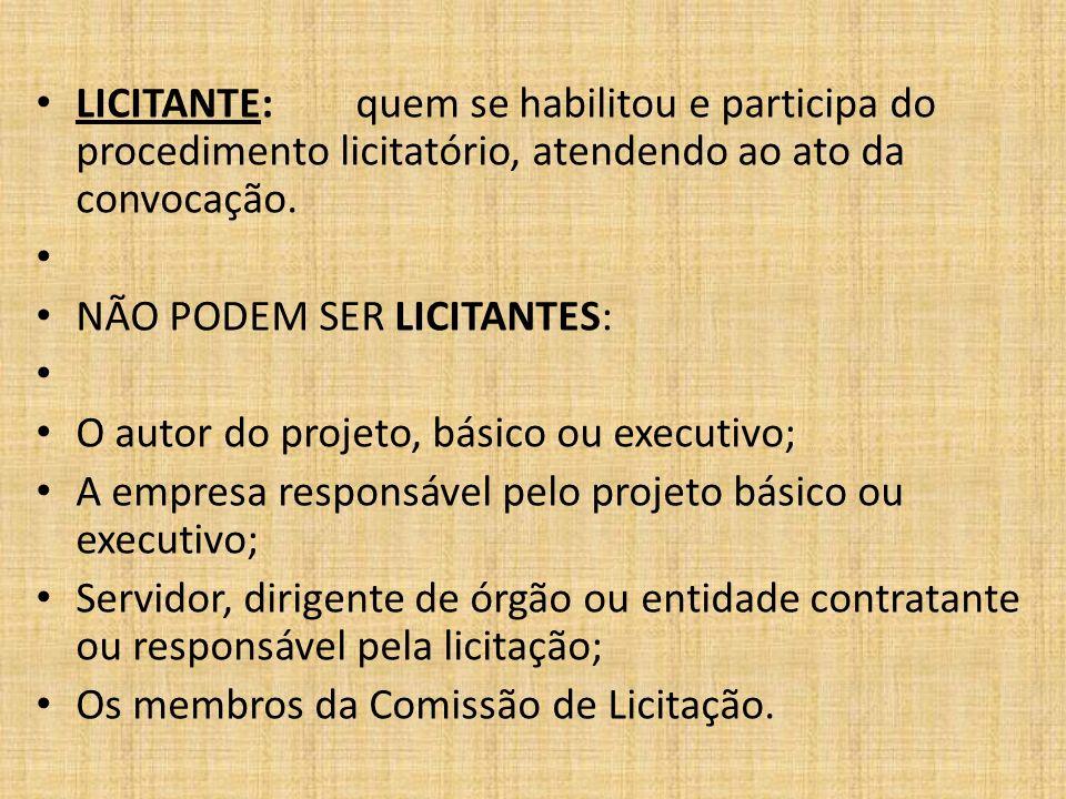 LICITANTE: quem se habilitou e participa do procedimento licitatório, atendendo ao ato da convocação.