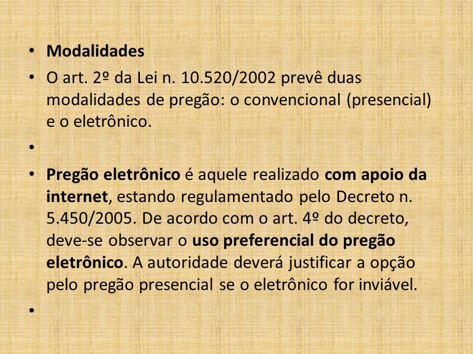 Modalidades O art. 2º da Lei n. 10.520/2002 prevê duas modalidades de pregão: o convencional (presencial) e o eletrônico.