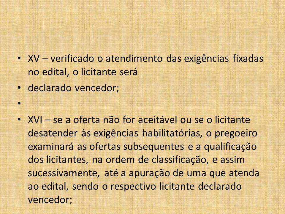XV – verificado o atendimento das exigências fixadas no edital, o licitante será