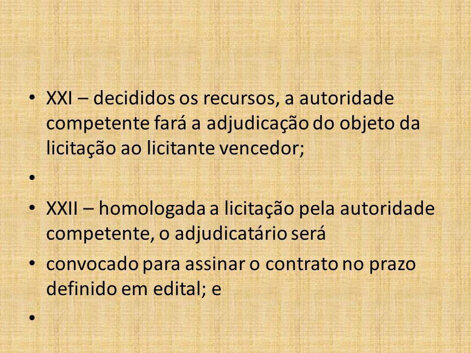 XXI – decididos os recursos, a autoridade competente fará a adjudicação do objeto da licitação ao licitante vencedor;