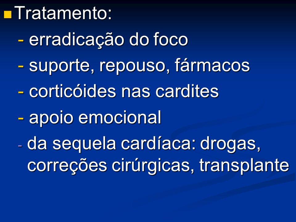 Tratamento:- erradicação do foco. - suporte, repouso, fármacos. - corticóides nas cardites. - apoio emocional.