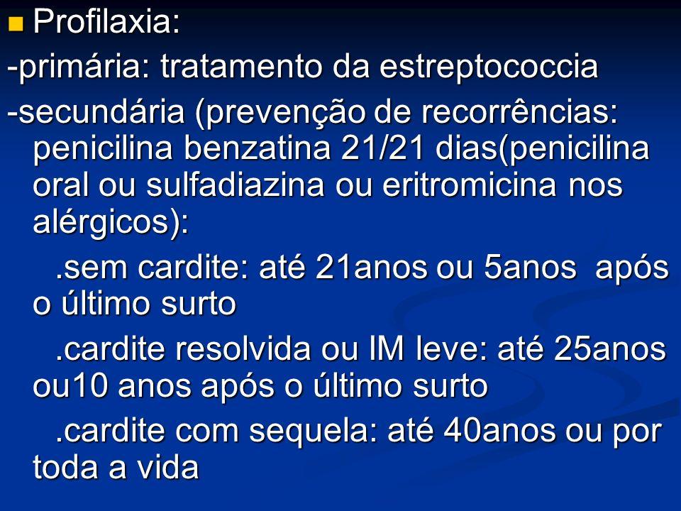 Profilaxia: -primária: tratamento da estreptococcia.