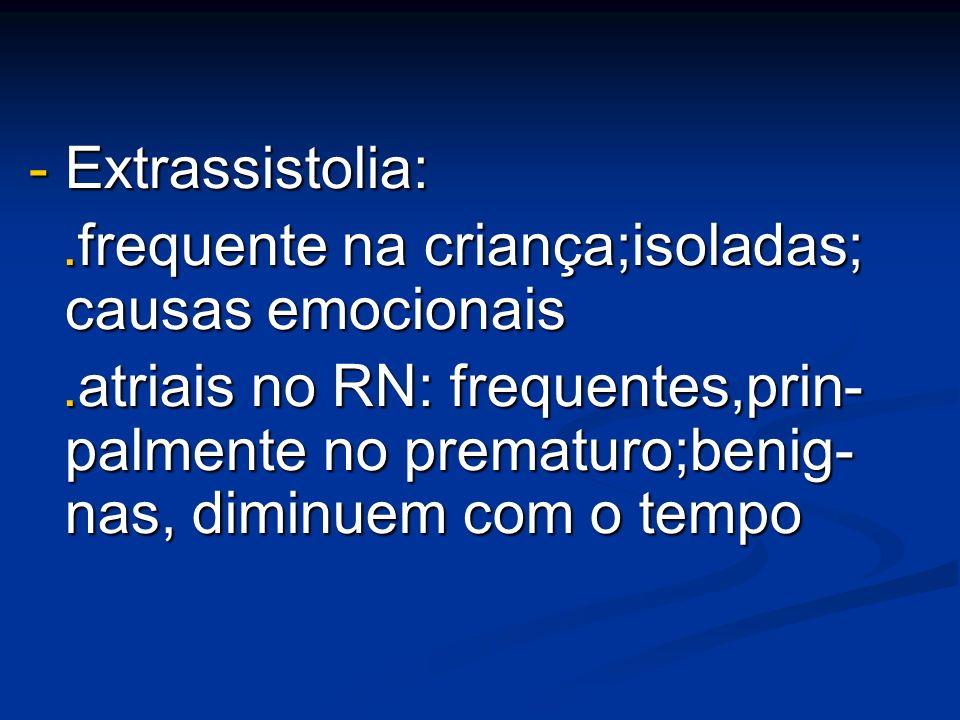 - Extrassistolia: .frequente na criança;isoladas; causas emocionais.