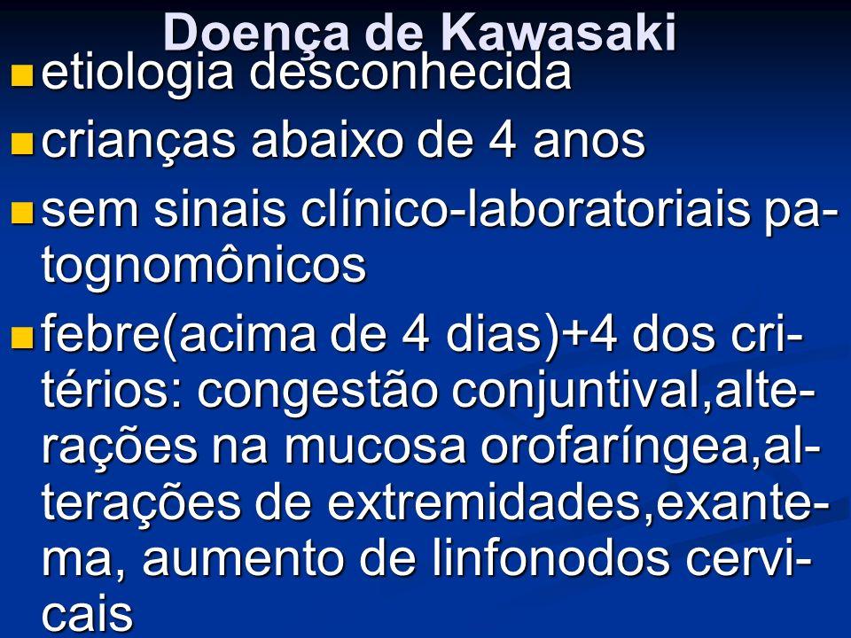 Doença de Kawasakietiologia desconhecida. crianças abaixo de 4 anos. sem sinais clínico-laboratoriais pa- tognomônicos.
