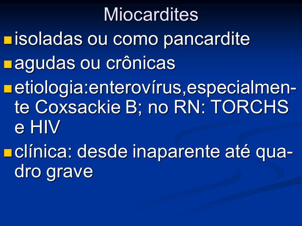 Miocardites isoladas ou como pancardite. agudas ou crônicas. etiologia:enterovírus,especialmen- te Coxsackie B; no RN: TORCHS e HIV.