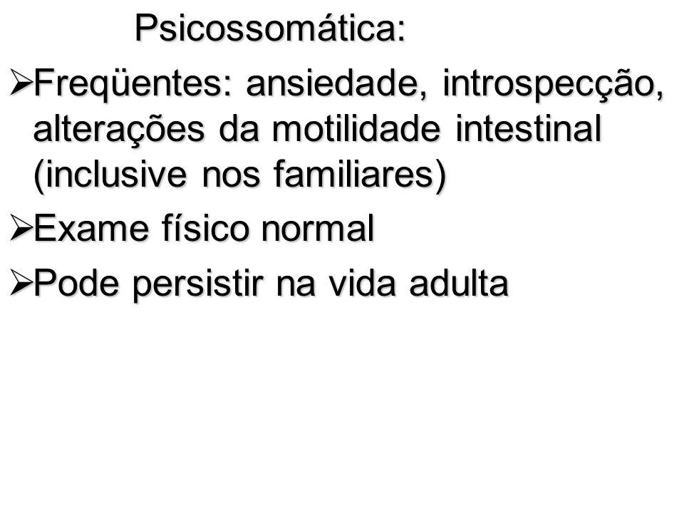 Psicossomática: Freqüentes: ansiedade, introspecção, alterações da motilidade intestinal (inclusive nos familiares)