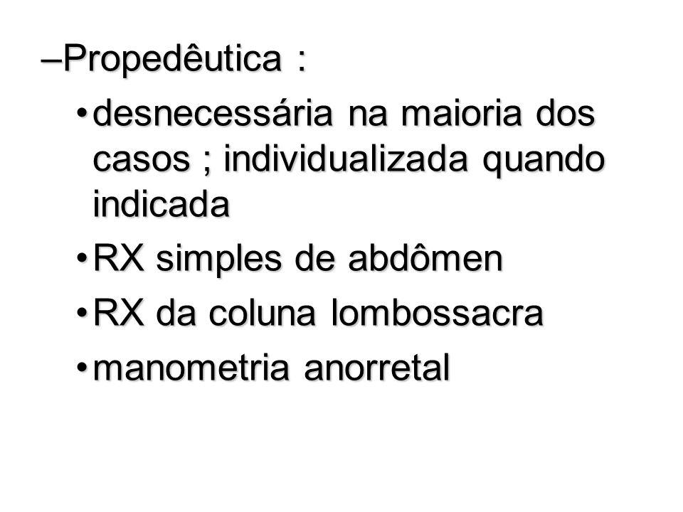 Propedêutica : desnecessária na maioria dos casos ; individualizada quando indicada. RX simples de abdômen.