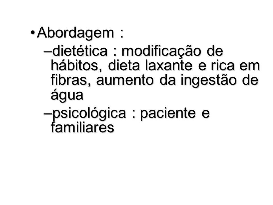 Abordagem : dietética : modificação de hábitos, dieta laxante e rica em fibras, aumento da ingestão de água.