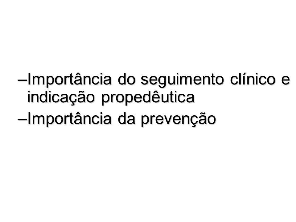 Importância do seguimento clínico e indicação propedêutica