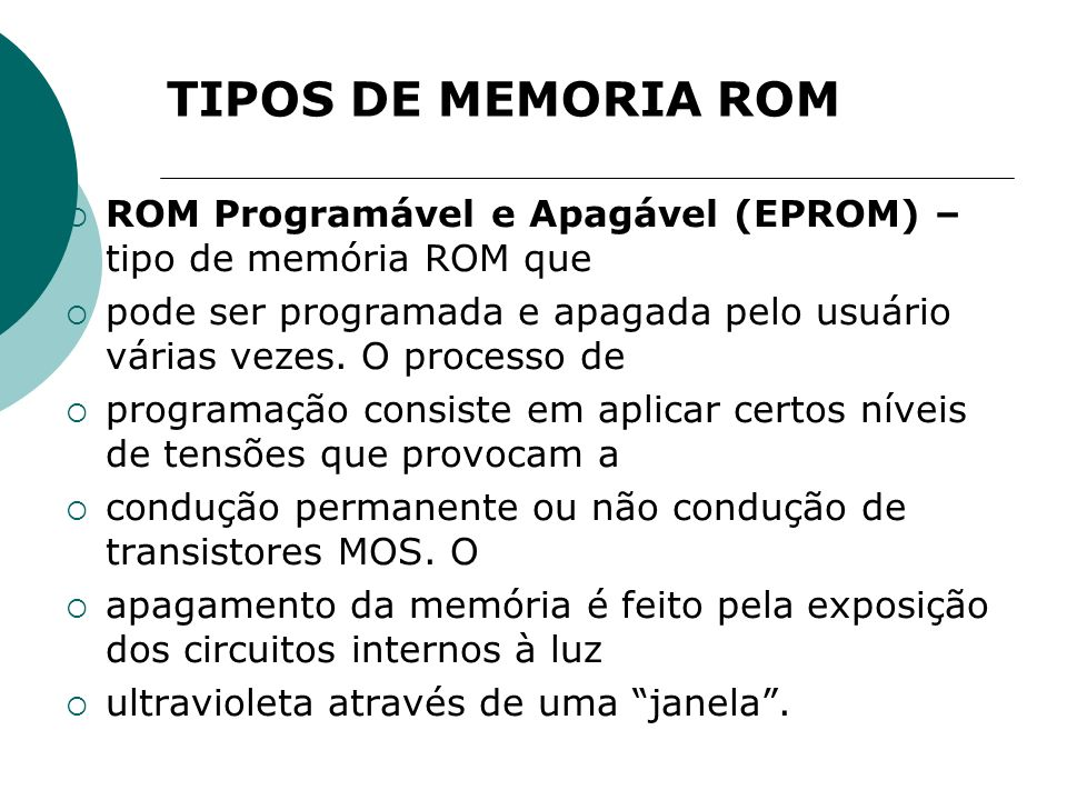 TIPOS DE MEMORIA ROM ROM Programável e Apagável (EPROM) – tipo de memória ROM que.