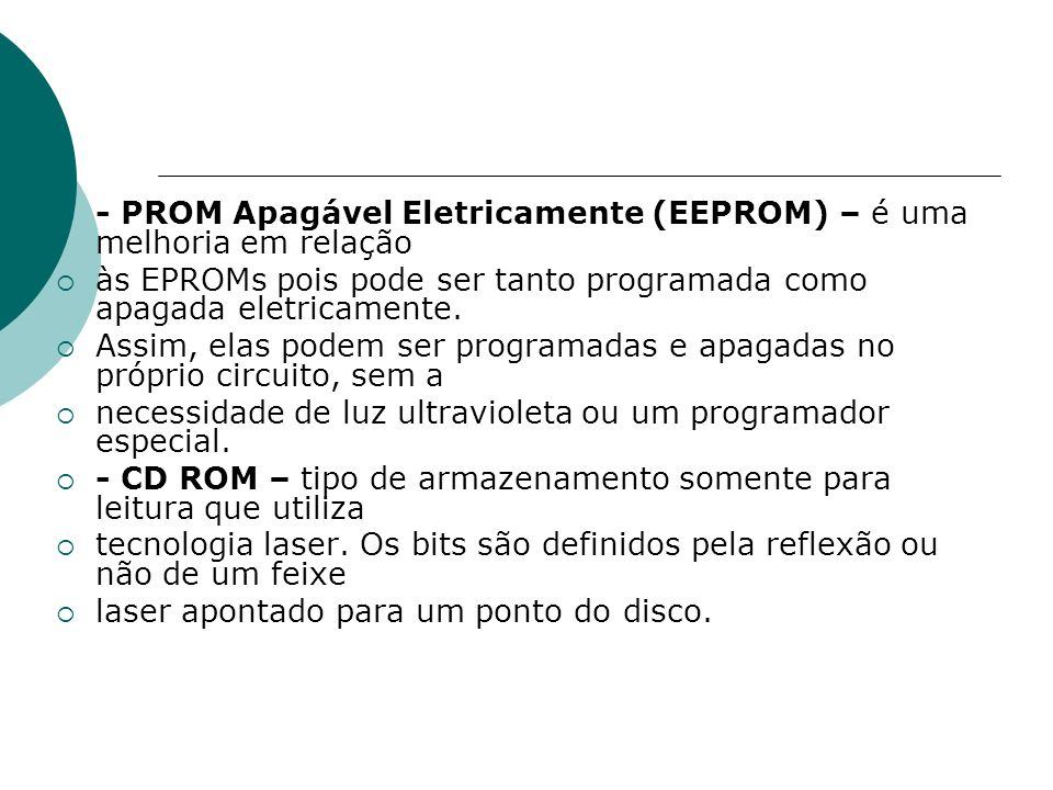 - PROM Apagável Eletricamente (EEPROM) – é uma melhoria em relação