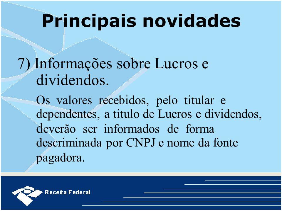Principais novidades 7) Informações sobre Lucros e dividendos.