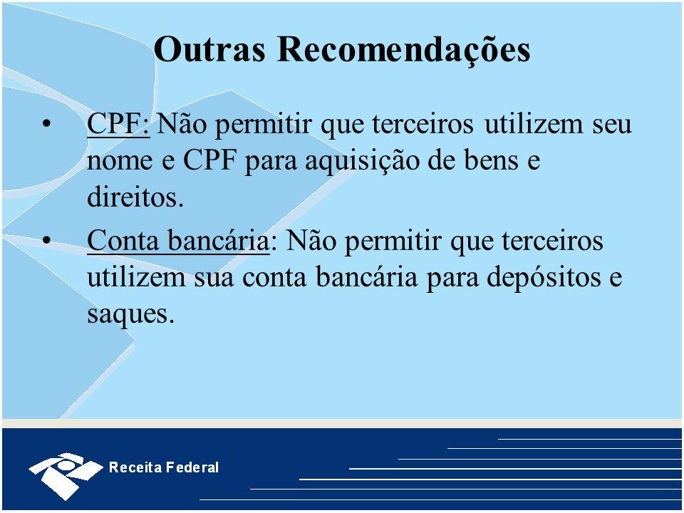 Outras Recomendações CPF: Não permitir que terceiros utilizem seu nome e CPF para aquisição de bens e direitos.