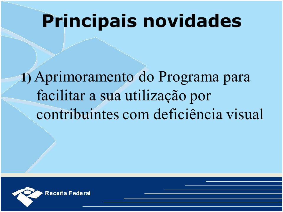 Principais novidades 1) Aprimoramento do Programa para facilitar a sua utilização por contribuintes com deficiência visual.