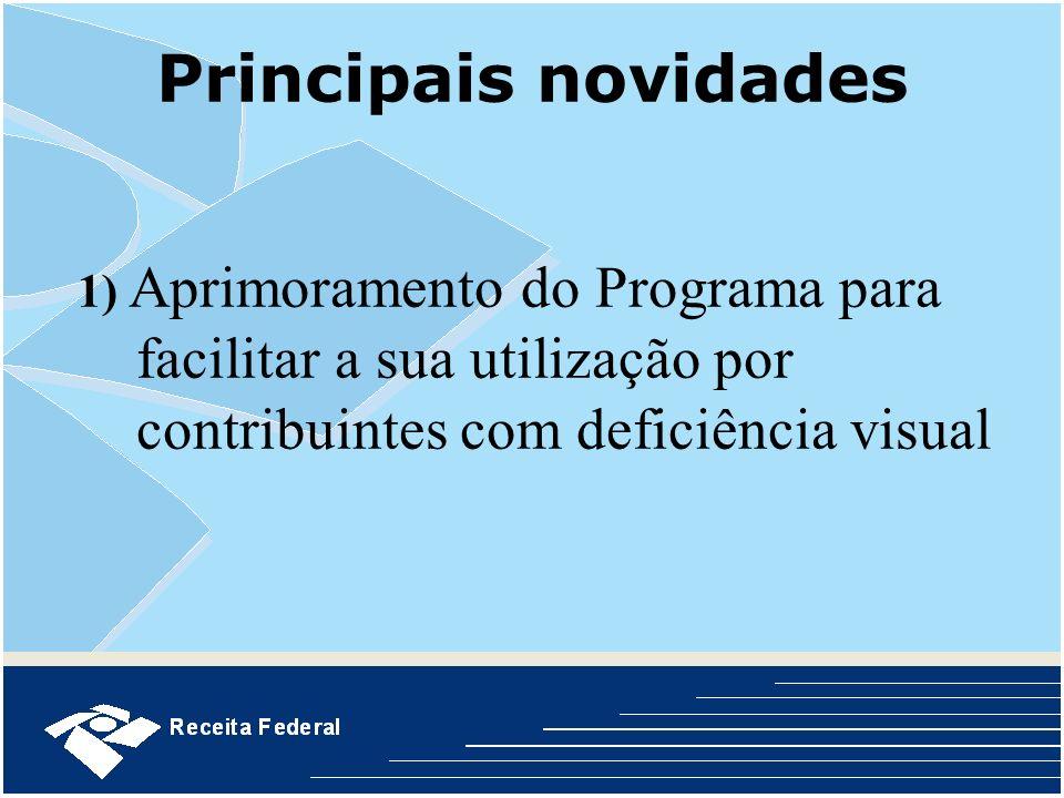 Principais novidades1) Aprimoramento do Programa para facilitar a sua utilização por contribuintes com deficiência visual.