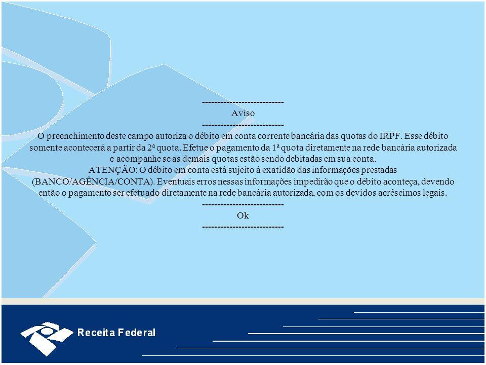 --------------------------- Aviso --------------------------- O preenchimento deste campo autoriza o débito em conta corrente bancária das quotas do IRPF.
